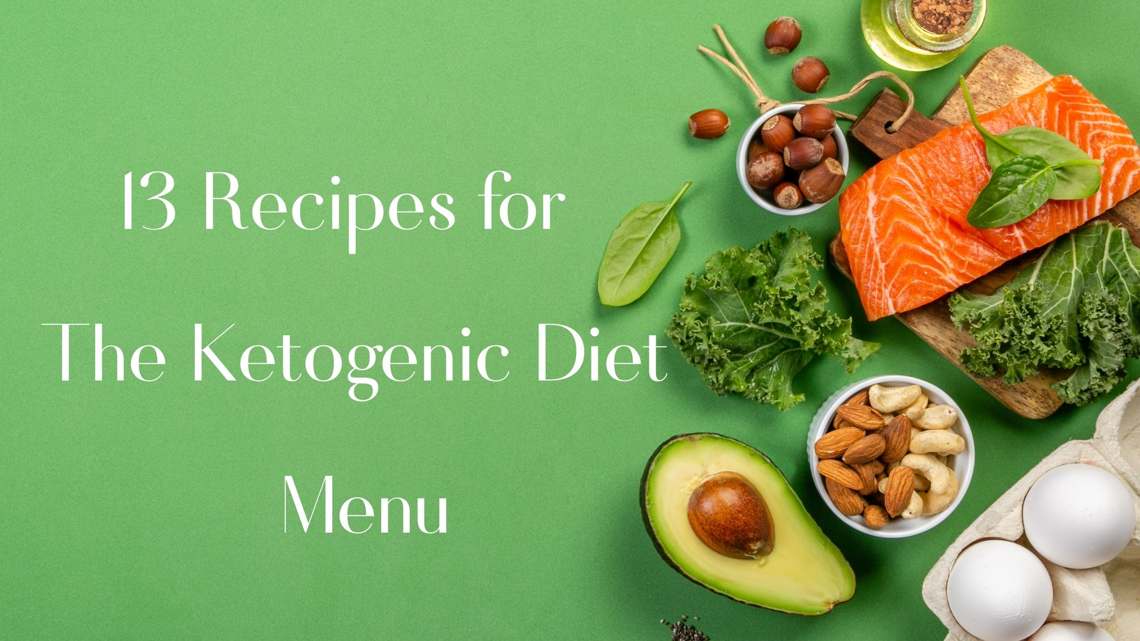 13 Recipes for The Ketogenic Diet Menu